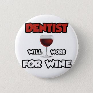 Bóton Redondo 5.08cm O dentista… trabalhará para o vinho