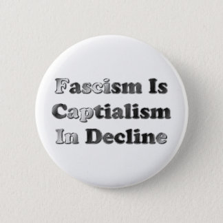 Bóton Redondo 5.08cm O fascismo é capitalismo na diminuição