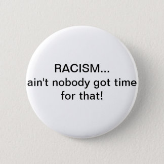 Bóton Redondo 5.08cm O racismo… não é ninguém hora obtida para aquele!
