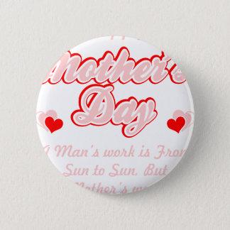 Bóton Redondo 5.08cm O trabalho das mães do feliz dia das mães é nunca