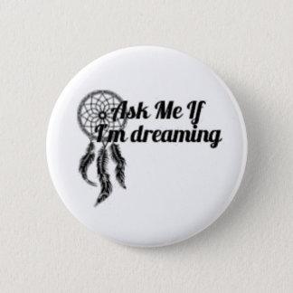 Bóton Redondo 5.08cm Pergunte-me se eu estou sonhando o botão 2,25