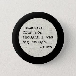 Bóton Redondo 5.08cm Pluto era grande bastante para seu mama.