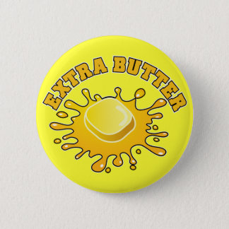 Bóton Redondo 5.08cm Pnha alguma manteiga extra sobre ela!