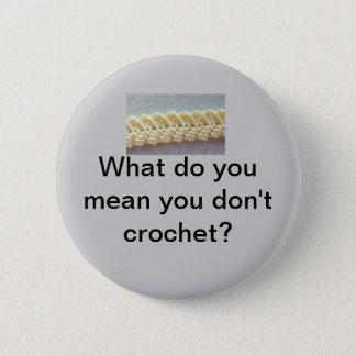 Bóton Redondo 5.08cm Que você o significa não crochet?