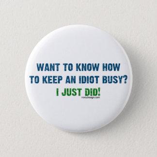 Bóton Redondo 5.08cm Queira saber manter um botão ocupado do idiota