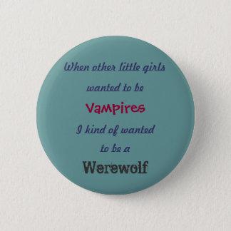 Bóton Redondo 5.08cm quis ser, quando outras meninas, vampiro…