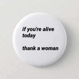 """Bóton Redondo 5.08cm """"se você é hoje vivo, agradeça pino de uma mulher"""""""