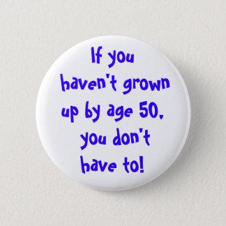 Bóton Redondo 5.08cm Se você não cresceu acima pela idade 50…