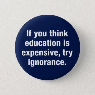 Bóton Redondo 5.08cm Se você pensa a educação é cara, tenta a