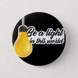 Bóton Redondo 5.08cm Seja uma luz neste botão do mundo