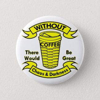 Bóton Redondo 5.08cm Sem café haveria um caos & uma escuridão