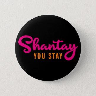 Bóton Redondo 5.08cm Shantay, você permanece