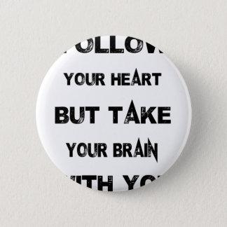 Bóton Redondo 5.08cm siga seu coração tomam seu cérebro com você
