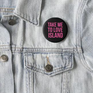 Bóton Redondo 5.08cm Tome-me ao botão do Pin do crachá da ilha do amor