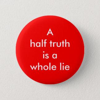 """Bóton Redondo 5.08cm """"Uma meia verdade é botão de uma mentira inteira"""""""