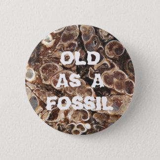 Bóton Redondo 5.08cm Velho como um aniversário fóssil