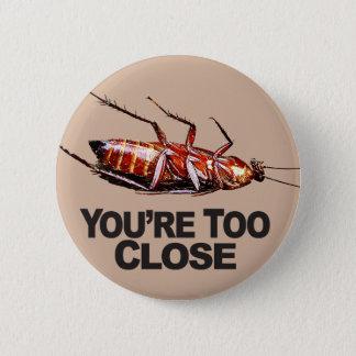 Bóton Redondo 5.08cm Você é w/Roach demasiado próximo - botão redondo