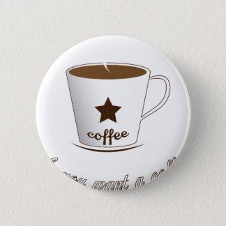 Bóton Redondo 5.08cm Você quer um café