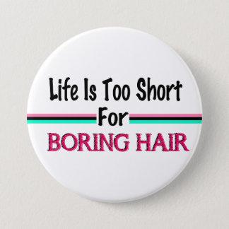 Bóton Redondo 7.62cm A vida é demasiado curta para cabelo aborrecido