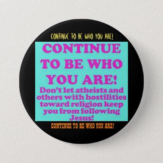 Bóton Redondo 7.62cm Continue a ser quem você é!