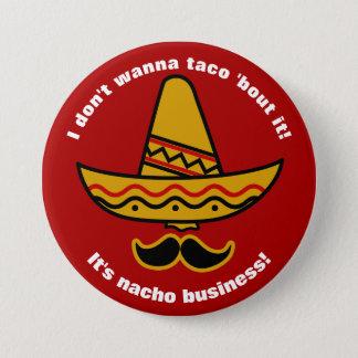 Bóton Redondo 7.62cm Eu não o quero ao ataque do Taco Sombrero mexicano