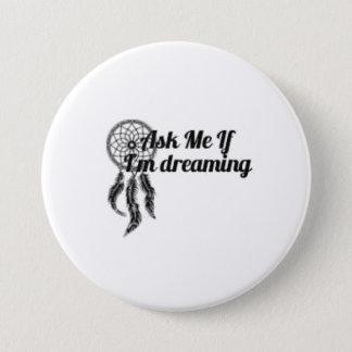 Bóton Redondo 7.62cm Pergunte-me se eu estou sonhando o botão 3-Inch