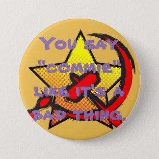 """Bóton Redondo 7.62cm """"Você diz que """"o commie"""" como ele é botão de uma"""