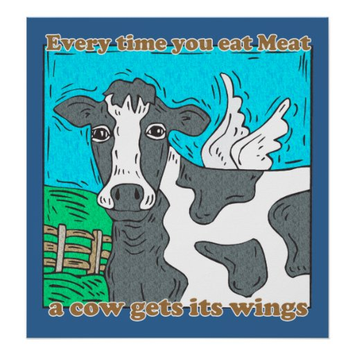 Cada vez que você come o poster da vaca da carne