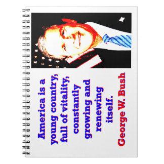 Cadernos América é um país novo - G W Bush
