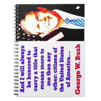 Cadernos E eu serei honrado sempre - G W Bush