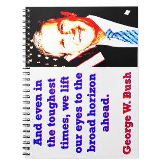 Cadernos Espiral E mesmo nos tempos os mais resistentes - G W Bush