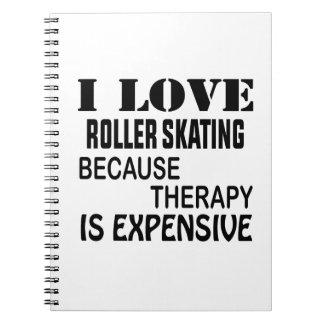 Cadernos Eu amo a patinagem de rolo porque a terapia é cara