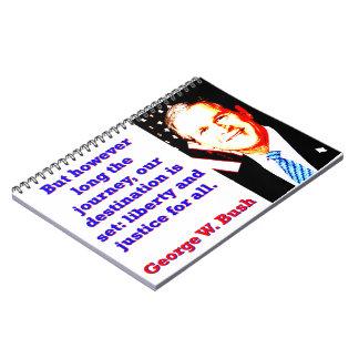 Cadernos Mas contudo por muito tempo a viagem - G W Bush