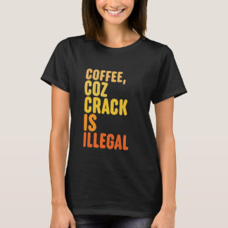 Café porque a rachadura é camisetas engraçadas