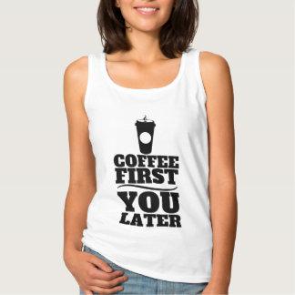 Café primeiramente, você copo de café do papel regata