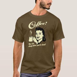 Café! Você pode dormir quando você está Camiseta