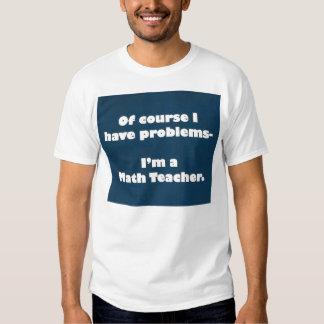 Camisa dos problemas do professor de matemática camisetas