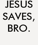 "Camisa ""Jesus saves, bro."" T-shirt"