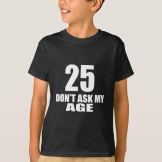 Camiseta 25 não peça meu design do aniversário da idade