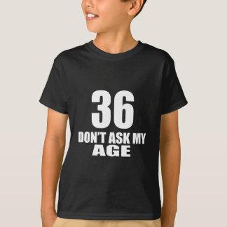Camiseta 36 não peça meu design do aniversário da idade