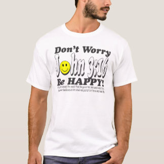 Camiseta 3:16 de John - não se preocupe esteja feliz!