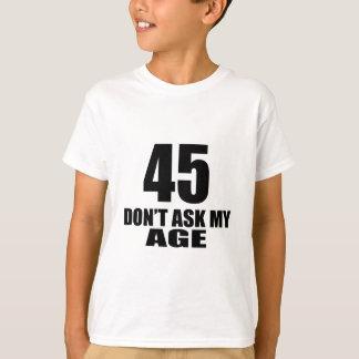 Camiseta 45 não peça meu design do aniversário da idade