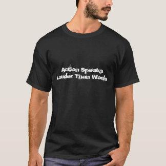Camiseta A ação fala mais ruidosamente do que palavras