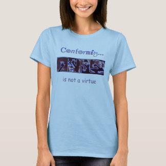 Camiseta A conformidade não é uma virtude