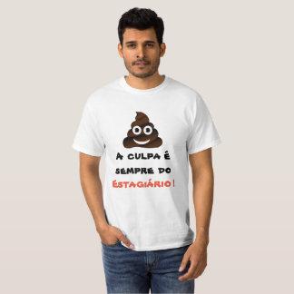 Camiseta A Culpa é Sempre do Estagiário T-Shirt