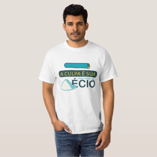 Camiseta A Culpa É Sua