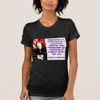Camiseta A democracia é essencialmente - Dwight Eisenhower