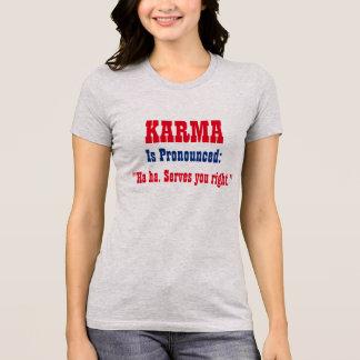 """Camiseta A """"KARMA é pronunciada: Haha. Saques você direito!"""