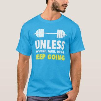 Camiseta A menos que você puke, desmaiar, ou morrer,