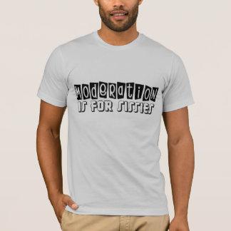 Camiseta A moderação é para mariquinhas